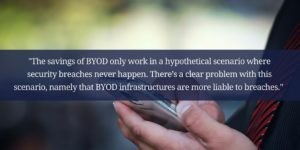 """The savings of BYOD only work in a hypothetical scenario where security breaches never happen."""